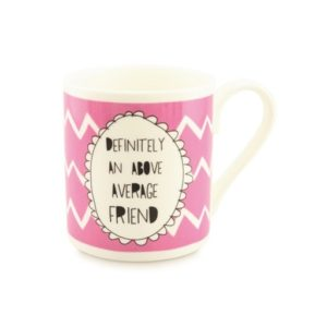 "Mug design with humorous slogan for friends ""Definitely an above average friend"""